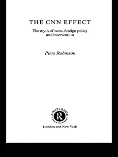 The CNN Effect: The Myth of News, Foreign Policy and Intervention (English Edition)