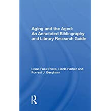 Aging And The Aged: An Annotated Bibliography And Library Research Guide (English Edition)
