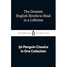The Greatest English Novels to Read in a Lifetime: 50 Penguin Classics in One Collection (English Edition)