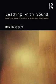 Leading with Sound: Proactive Sound Practices in Video Game Development (English Edition)