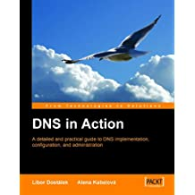 DNS in Action: A Detailed and Practical Guide to DNS Implementation, Configuration, and Administration (English Edition)