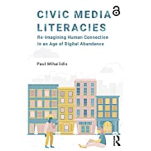 Civic Media Literacies: Re-Imagining Human Connection in an Age of Digital Abundance (English Edition)