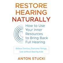 Restore Hearing Naturally: How to Use Your Inner Resources to Bring Back Full Hearing (English Edition)