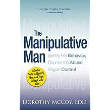 The Manipulative Man: Identify His Behavior, Counter the Abuse, Regain Control (English Edition)