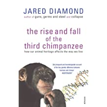 The Rise And Fall Of The Third Chimpanzee: how our animal heritage affects the way we live (English Edition)