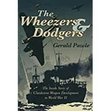 The Wheezers & Dodgers: The Inside Story of Clandestine Weapon Development in World War II (English Edition)