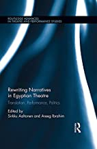 Rewriting Narratives in Egyptian Theatre: Translation, Performance, Politics (Routledge Advances in Theatre & Performance ...