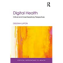 Digital Health: Critical and Cross-Disciplinary Perspectives (Critical Approaches to Health) (English Edition)