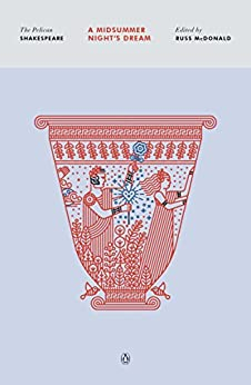 """A Midsummer Night's Dream (The Pelican Shakespeare) (English Edition)"",作者:[William Shakespeare, Russ Mcdonald]"