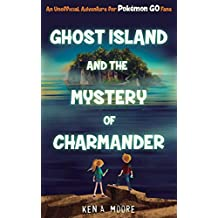 Ghost Island and the Mystery of Charmander: An Unofficial Adventure for Pokémon GO Fans (English Edition)