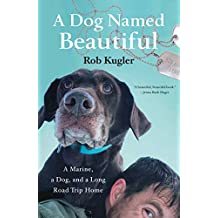 A Dog Named Beautiful: A Marine, a Dog, and a Long Road Trip Home (English Edition)