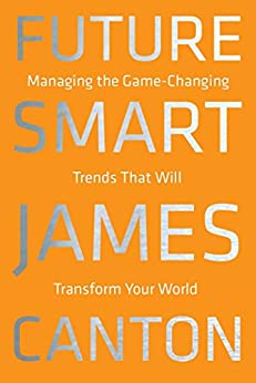 """""""Future Smart: Managing the Game-Changing Trends that Will Transform Your World (English Edition)"""",作者:[James Canton]"""