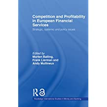 Competition and Profitability in European Financial Services: Strategic, Systemic and Policy Issues (Routledge International Studies in Money and Banking) (English Edition)