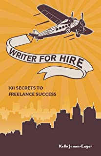 Writer for Hire: 101 Secrets to Freelance Success (English Edition)