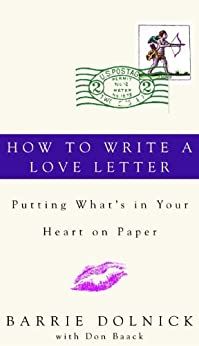 """""""How to Write a Love Letter: Putting What's in Your Heart on Paper (English Edition)"""",作者:[Barrie Dolnick, Donald Baack]"""