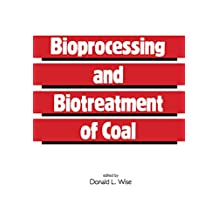 Bioprocessing and Biotreatment of Coal (Biotechnology & Bioprocessing) (English Edition)