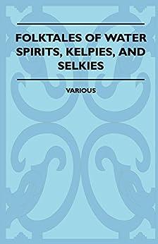 """Folktales of Water Spirits, Kelpies, and Selkies (English Edition)"",作者:[Various Authors]"