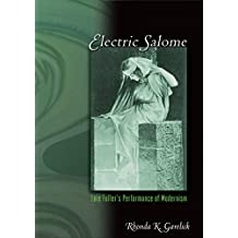 Electric Salome: Loie Fuller's Performance of Modernism (English Edition)