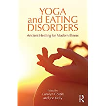 Yoga and Eating Disorders: Ancient Healing for Modern Illness (English Edition)