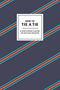 """How to Tie a Tie: A Gentleman's Guide to Getting Dressed (How To Series) (English Edition)"",作者:[Potter Style]"