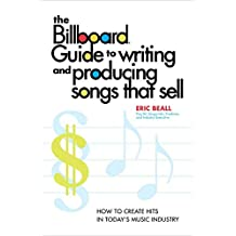 The Billboard Guide to Writing and Producing Songs that Sell: How to Create Hits in Today's Music Industry (English Edition)