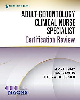 """Adult-Gerontology Clinical Nurse Specialist Certification Review (English Edition)"",作者:[FCNS Shay, Amy C., PhD, RN, APRN-CNS, FCCM Powers, Jan, PhD, RN, CCRN, CCNS, CNRN, NE-BC, CCRC Doescher, Terry A., MSN, RN, PCNS-BC]"
