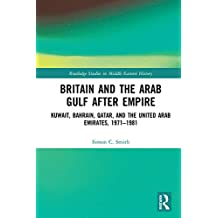 Britain and the Arab Gulf after Empire: Kuwait, Bahrain, Qatar, and the United Arab Emirates, 1971-1981 (English Edition)