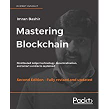Mastering Blockchain: Distributed ledger technology, decentralization, and smart contracts explained (English Edition)