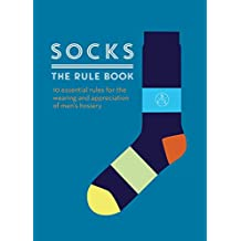 Socks: The Rule Book: 10 essential rules for the wearing and appreciation of men's hosiery (English Edition)