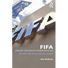 FIFA (Fédération Internationale de Football Association): The Men, the Myths and the Money (Global Institutions) (English Edition)
