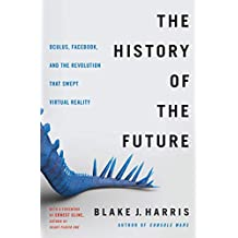 The History of the Future: Oculus, Facebook, and the Revolution That Swept Virtual Reality (English Edition)