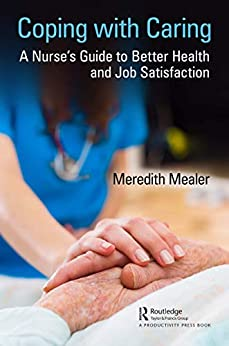 """Coping with Caring: A Nurse's Guide to Better Health and Job Satisfaction (English Edition)"",作者:[Meredith Mealer]"