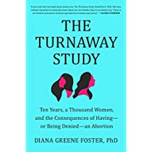 The Turnaway Study: Ten Years, a Thousand Women, and the Consequences of Having—or Being Denied—an Abortion (English Edition)
