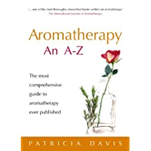 Aromatherapy An A-Z: The most comprehensive guide to aromatherapy ever published (English Edition)