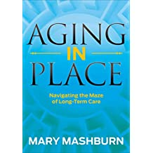Aging in Place: Navigating the Maze of Long-Term Care (English Edition)