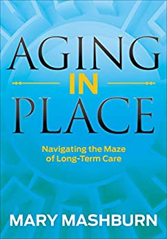 """Aging in Place: Navigating the Maze of Long-Term Care (English Edition)"",作者:[Mary Mashburn]"