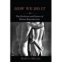 How We Do It: The Evolution and Future of Human Reproduction (English Edition)