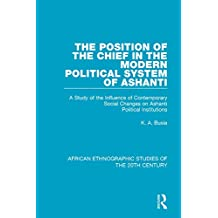 The Position of the Chief in the Modern Political System of Ashanti: A Study of the Influence of Contemporary Social Changes on Ashanti Political Institutions ... the 20th Century Book 12) (English Edition)