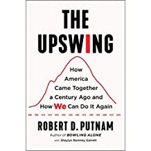 The Upswing: How America Came Together a Century Ago and How We Can Do It Again (English Edition)