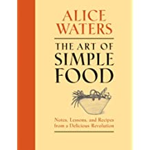 The Art of Simple Food: Notes, Lessons, and Recipes from a Delicious Revolution: A Cookbook (English Edition)