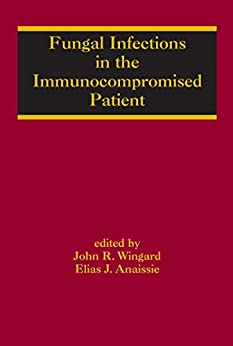 """Fungal Infections in the Immunocompromised Patient (Infectious Disease and Therapy Book 34) (English Edition)"",作者:[John R. Wingard, Elias Anaissie]"