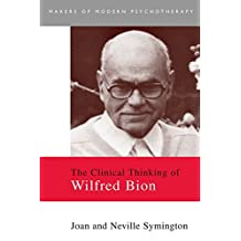 The Clinical Thinking of Wilfred Bion (Makers of Modern Psychotherapy) (English Edition)