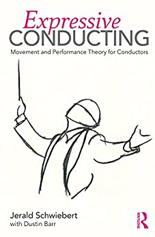 """""""Expressive Conducting: Movement and Performance Theory for Conductors (English Edition)"""",作者:[Jerald Schwiebert, Dustin Barr]"""