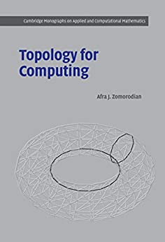 """Topology for Computing (Cambridge Monographs on Applied and Computational Mathematics Book 16) (English Edition)"",作者:[Afra J. Zomorodian]"