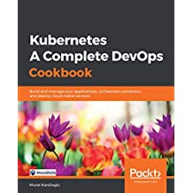 Kubernetes - A Complete DevOps Cookbook: Build and manage your applications, orchestrate containers, and deploy cloud-native services (English Edition)