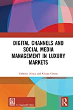 Digital Channels and Social Media Management in Luxury Markets (Routledge-Giappichelli Studies in Business and Management)...