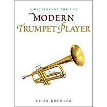 A Dictionary for the Modern Trumpet Player (Dictionaries for the Modern Musician) (English Edition)