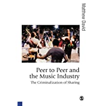 Peer to Peer and the Music Industry: The Criminalization of Sharing (Published in association with Theory, Culture & Society) (English Edition)
