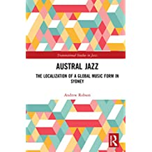 Austral Jazz: The Localization of a Global Music Form in Sydney (Transnational Studies in Jazz) (English Edition)