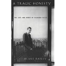 A Tragic Honesty: The Life and Work of Richard Yates (English Edition)